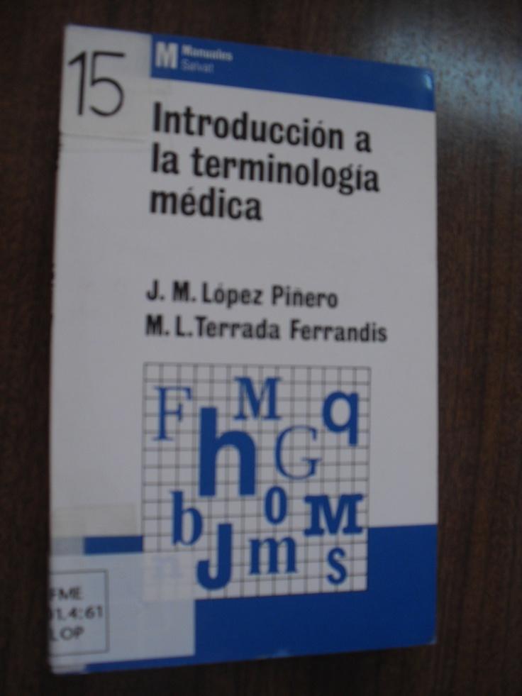 Introducción a la terminología médica.  López Piñero, J. M.   /   http://mezquita.uco.es/record=b1139117~S6*spi