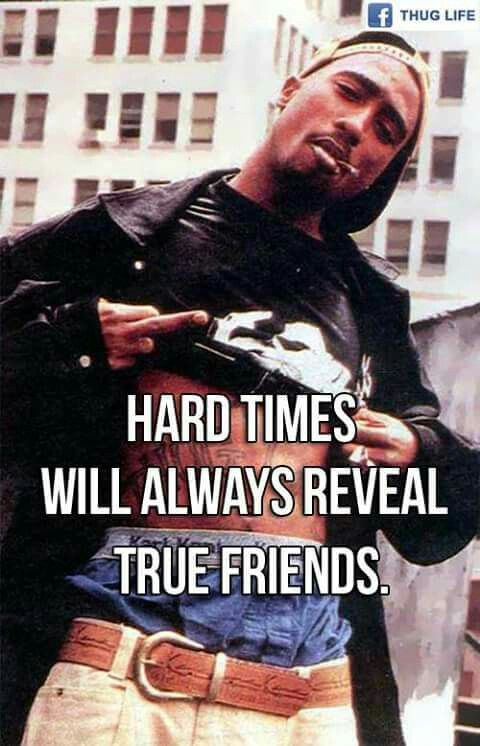 Hard times will always reveal true friends | Tupac quotes ...