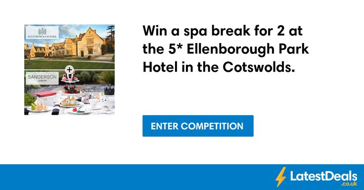 Win a spa break for 2 at the 5* Ellenborough Park Hotel in the Cotswolds.