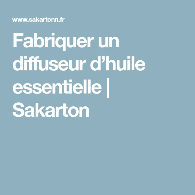 Fabriquer un diffuseur d'huile essentielle | Sakarton