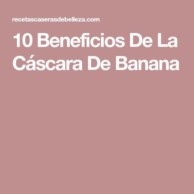 10 Beneficios De La Cáscara De Banana