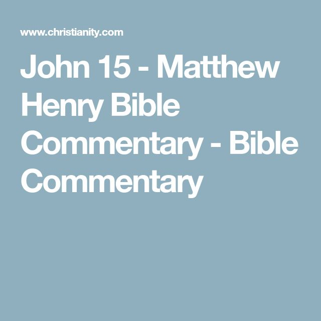 John 15 - Matthew Henry Bible Commentary - Bible Commentary