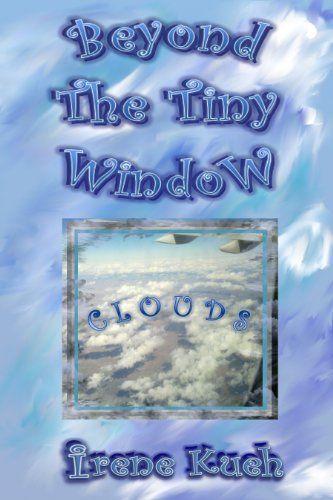 Beyond The Tiny Window: Clouds by Irene Kueh, http://www.amazon.com/dp/B00CNUZWK8/ref=cm_sw_r_pi_dp_nBn2rb1SJ16SV