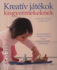 Christopher Clouder - Janni Nicol - Kreatív játékok kisgyermekeknek