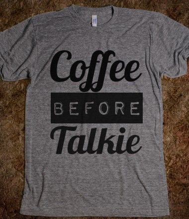 coffee before talkie - I NEED THIS!