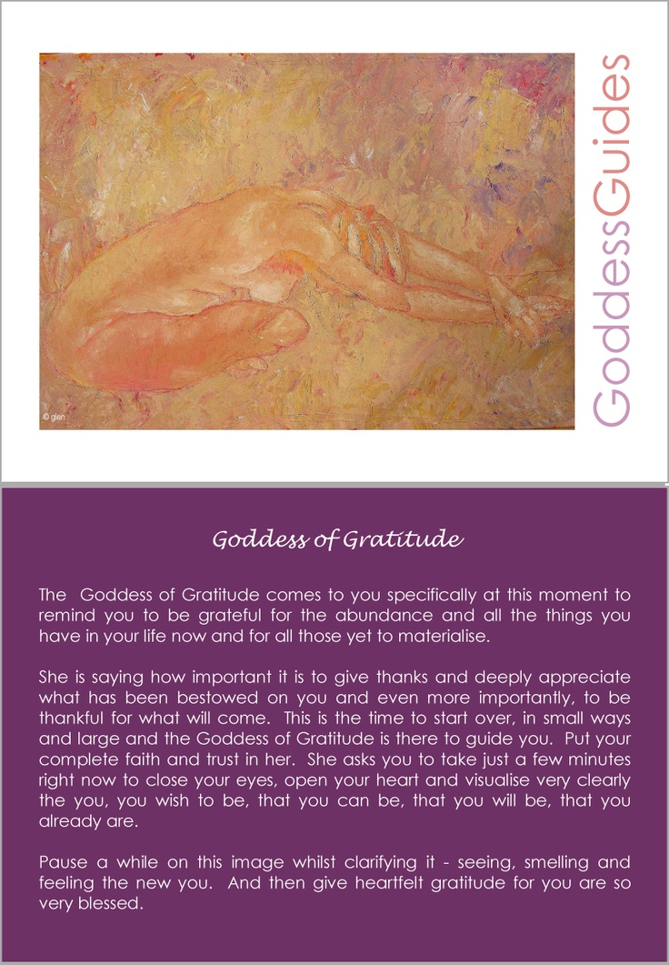 Goddess of Gratitude - Remember to be grateful each and every day, especially for all the small things that are miracles.