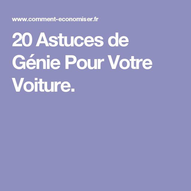 20 Astuces de Génie Pour Votre Voiture.