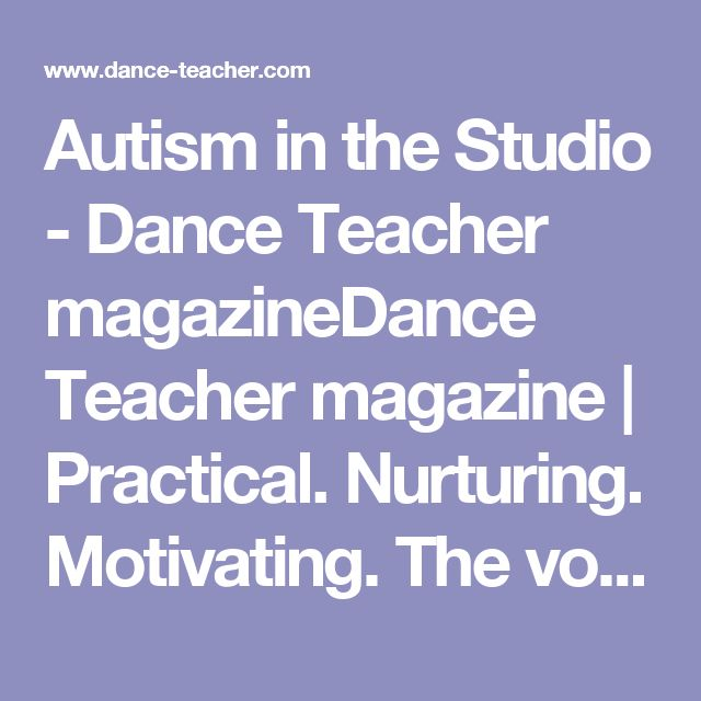 Autism in the Studio - Dance Teacher magazineDance Teacher magazine | Practical. Nurturing. Motivating. The voice of dance educators.