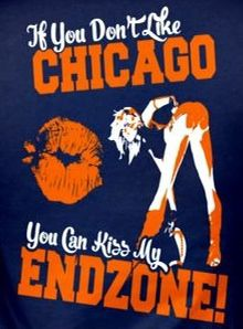 If You Don't Like CHICAGO You Can Kiss My ENDZONE!