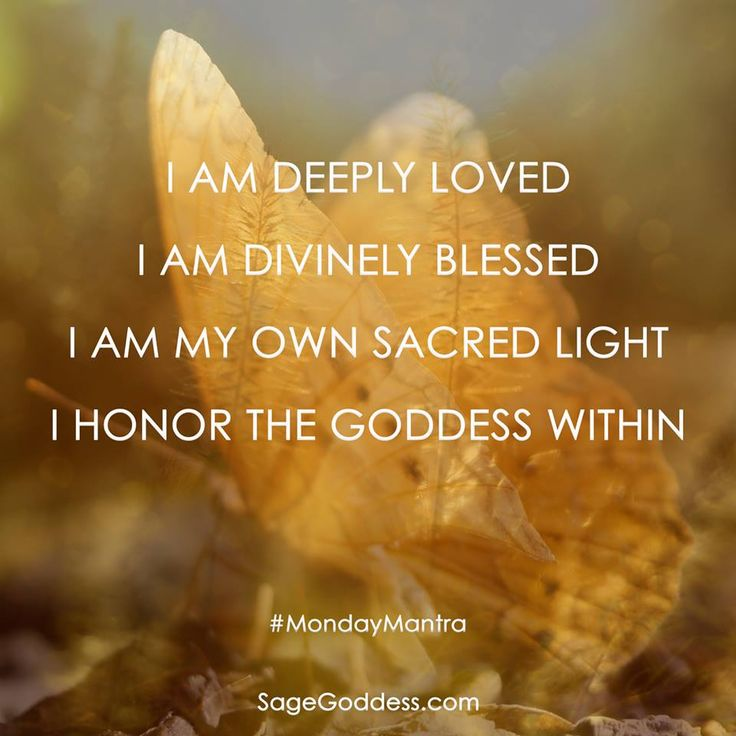 I am deeply loved, I am divinely blessed, I am my own sacred light, I honor the Goddess within. #Quotes #Spiritual