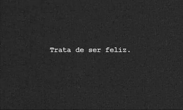 Trata de ser feliz...