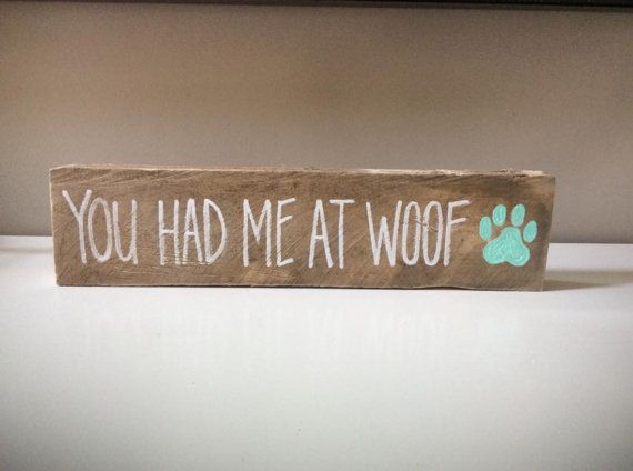 You had me at woof  dog sign  dog lover sign by PocketfulofSawdust