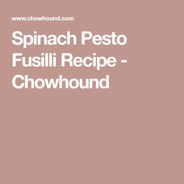 Spinach Pesto Fusilli Recipe - Chowhound