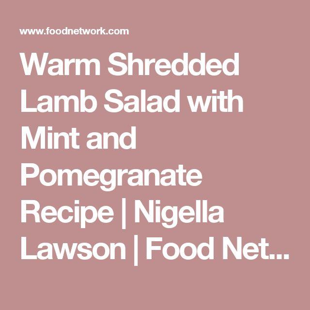 Warm Shredded Lamb Salad with Mint and Pomegranate Recipe | Nigella Lawson | Food Network