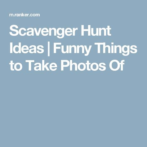 Scavenger Hunt Ideas | Funny Things to Take Photos Of