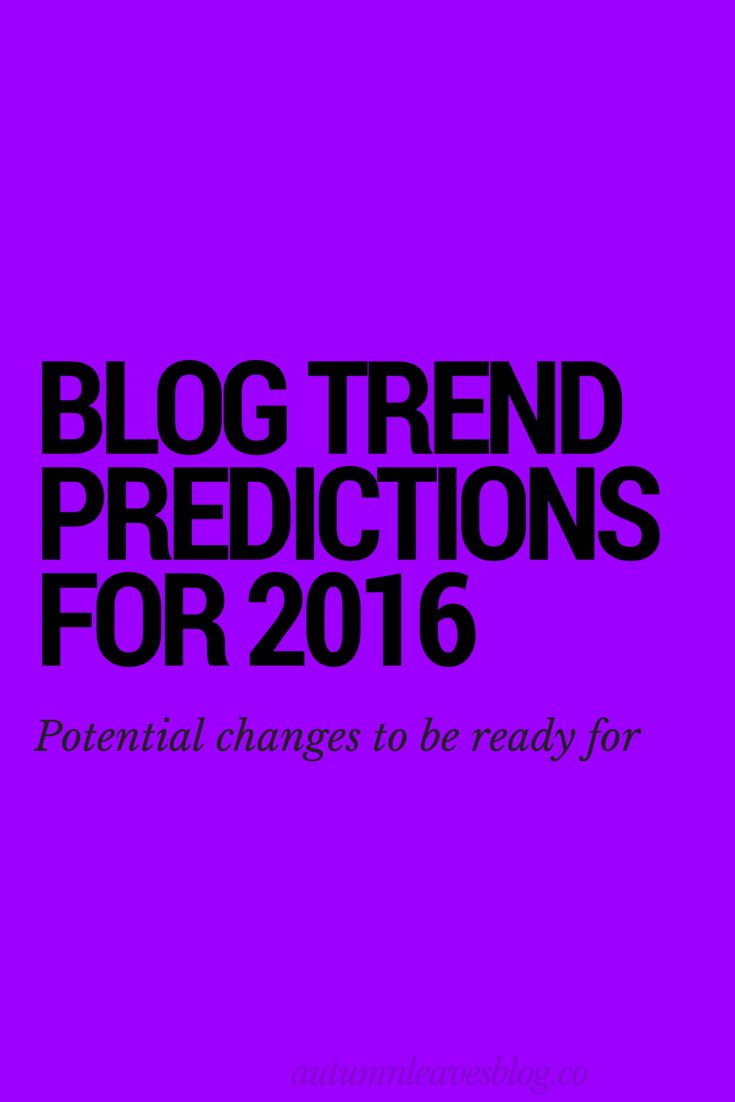 The Future of Blogging - 2016 Blog Trend Predictions