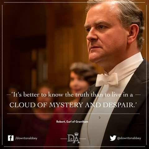 """""""It's better to know the truth than to live in a cloud of mystery and despair"""" #Downton"""
