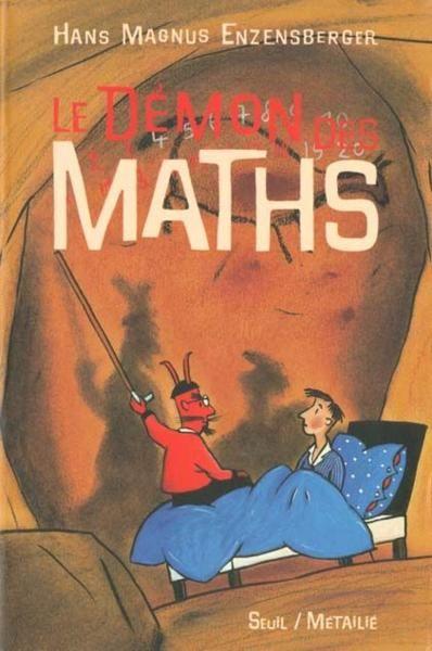 """"""" Le démon des Maths, un livre de Hans Magnus Enzensberger, paru en 1998 chez Seuil, qui présente de manière drôle un certain nombres de notions mathématiques et quelques grandes figures des mathématiques."""""""