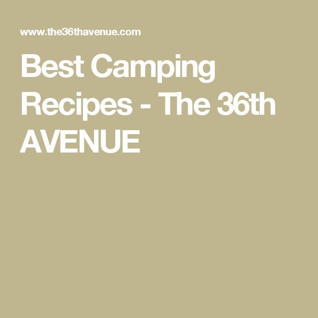 Best Camping Recipes - The 36th AVENUE