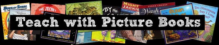 Teach with Picture Books SOURCE: http://www.teachwithpicturebooks.blogspot.com/