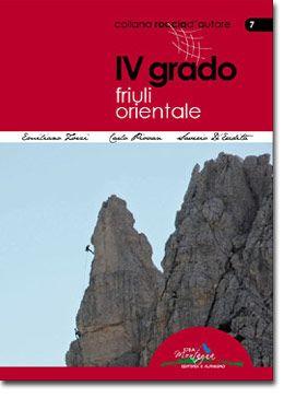 IV GRADO e più - FRIULI ORIENTALE  75 vie d'ambiente e sportive in: Cavallo di Pontebba, Creta d'Aip, Sernio, Grauzaria, Zermula, Zuc dal Bor, Jof di Montasio, Jof Fuart, Riofreddo, Riobianco, Mangart, Jalovec, Prealpi Friulane  www.ideamontagna.it/librimontagna/libro-alpinismo-montagna.asp?cod=17