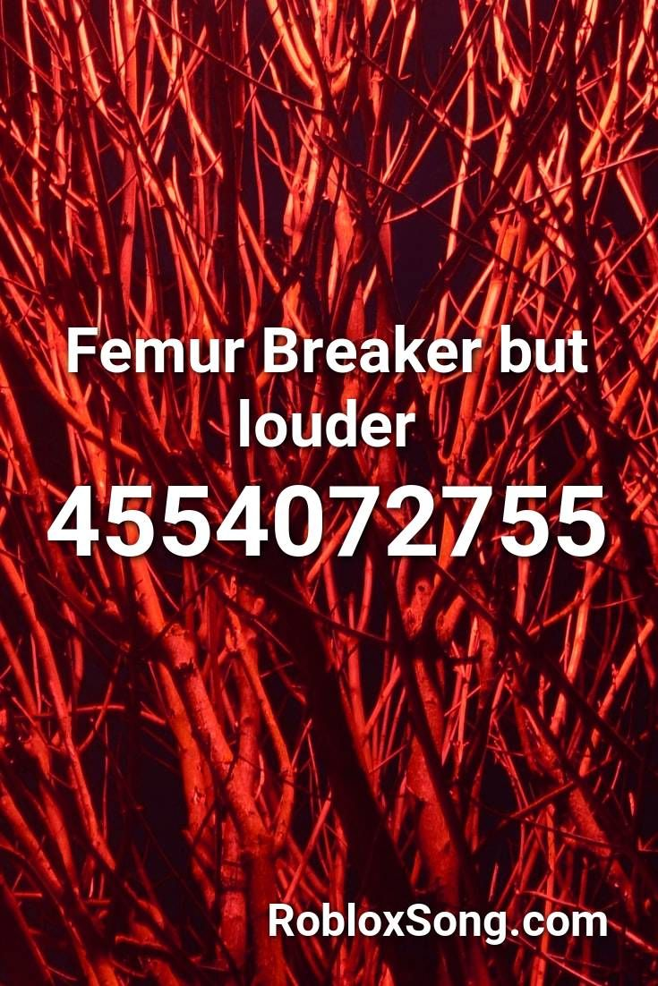 Femur Breaker But Louder Roblox Id Roblox Music Codes Speak Life Roblox Toby Mac