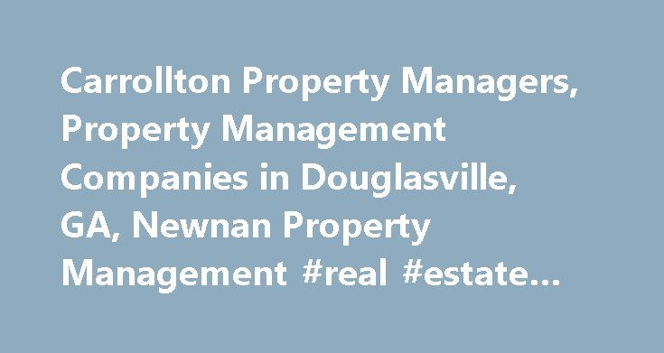 Carrollton Property Managers, Property Management Companies in Douglasville, GA, Newnan Property Management #real #estate #asheville #nc http://real-estate.remmont.com/carrollton-property-managers-property-management-companies-in-douglasville-ga-newnan-property-management-real-estate-asheville-nc/  #duffy real estate # Welcome to Century 21 Novus Realty Formerly Duffey Leasing & Management Looking for a home or apartment to rent in the West Georgia area? You've come to the right place! We…