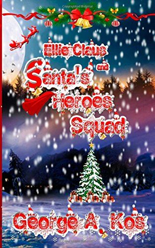 Ellie Claus and Santa's Heroes Squad by George A. Kos http://www.amazon.com/dp/1505686024/ref=cm_sw_r_pi_dp_Zckjvb0T0AS3P