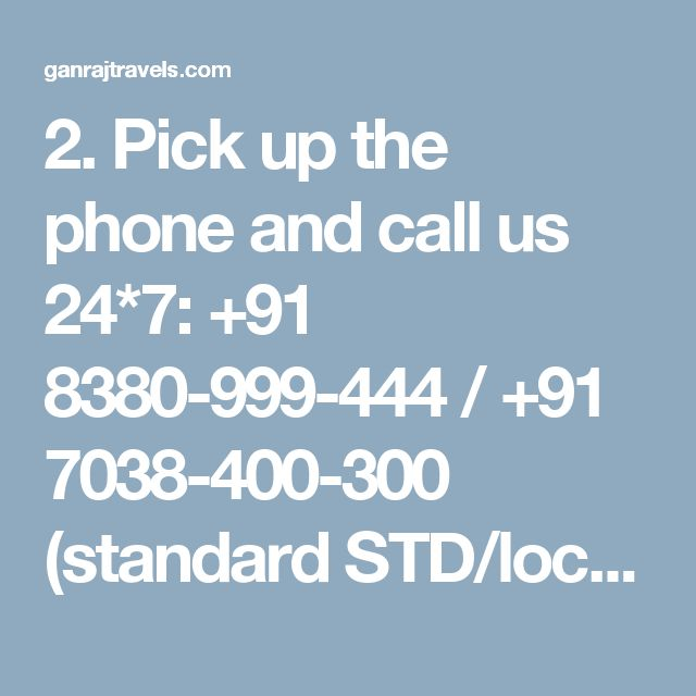 2. Pick up the phone and call us 24*7:  +91 8380-999-444 / +91 7038-400-300 (standard STD/local charges apply)