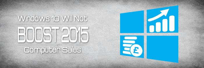 Windows 10 Will Not Boost 2015 Computer Sales