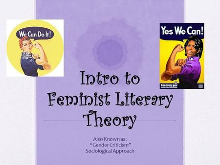 "Intro to Feminist Literary Theory Also Known as: ""Gender Criticism"" Sociological Approach.>"