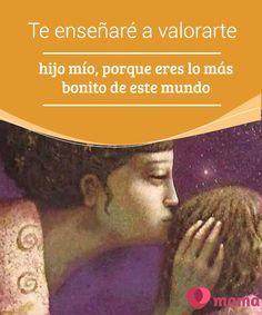 Te enseñaré a #valorarte hijo mío, porque eres lo más bonito de este mundo Te #enseñaré a valorarte, mi #niño, te haré ver que eres digno de este mundo, que puedes calzar los #sueños que desees porque tus corazón es #fuerte...