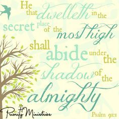 "Peaceful scripture art of Psalm 91:1 ""He that dwelleth in the secret place of the most High shall abide under the shadow of the Almighty.""See more scripture quotes and images at: http://www.priorityministries.com/christian-womens-blog/scripture-art-psalm-91-1/"