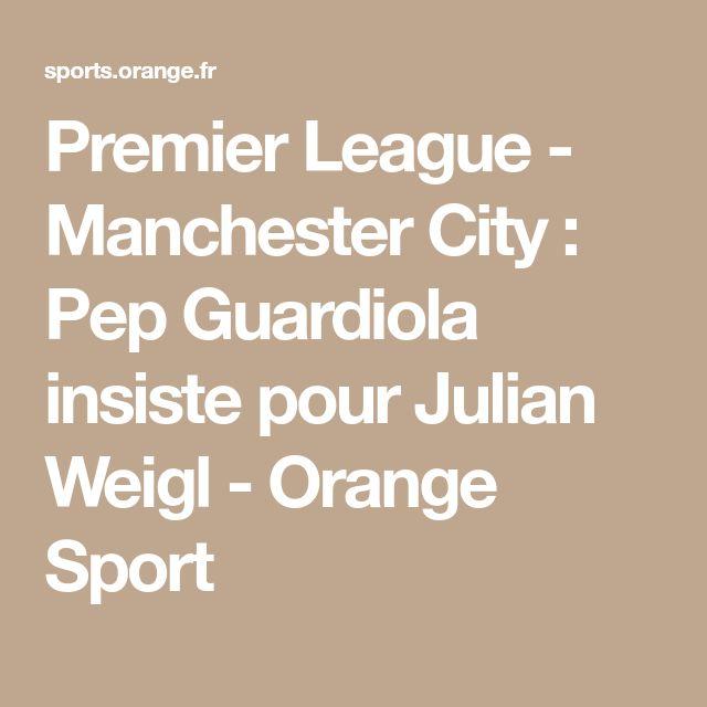 Premier League - Manchester City : Pep Guardiola insiste pour Julian Weigl - Orange Sport