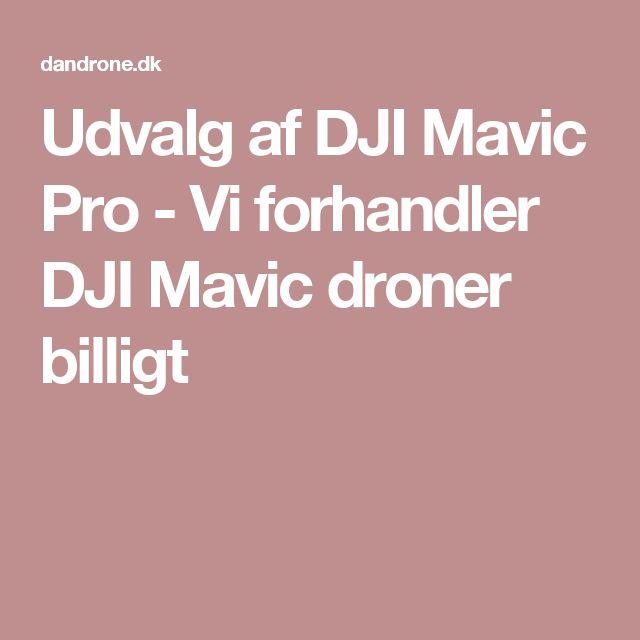 Udvalg af DJI Mavic Pro - Vi forhandler DJI Mavic droner billigt