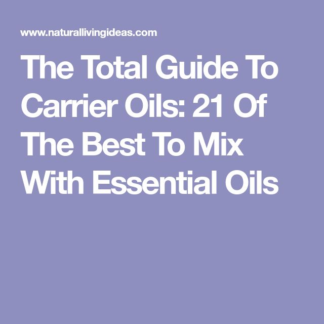 The Total Guide To Carrier Oils: 21 Of The Best To Mix With Essential Oils