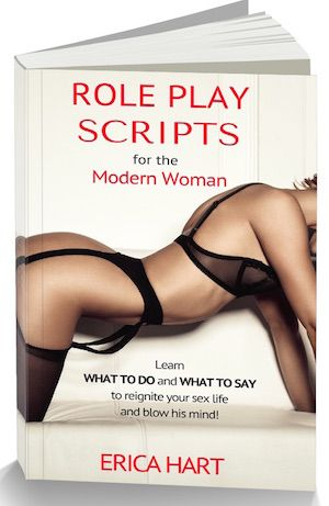 Role Play Scripts for the Modern Woman: Learn What To Do and What To Say to reignite your sex life and blow his mind! Stuck in a sex rut? Learn how role play can add the sizzle back into any relationship. You won't be able to keep your hands off of each other… Author and role play expert Erica Hart has helped hundreds of women take control in the bedroom. Let her show you what to do and what to say to perform role plays that will give you a thrill in the bedroom—and blow your partner's mind!