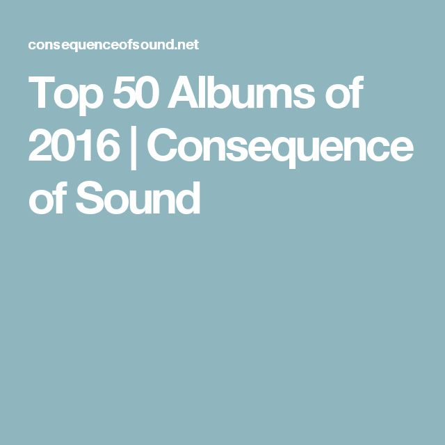 Top 50 Albums of 2016 | Consequence of Sound