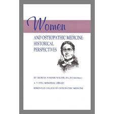 Warner Walter G. Women and osteopathic medicine: historical perspectives. Kirskville: Natioanl Center for osteopathic history; 1994. http://librosdeosteopatia.com/gb/osteopatia/163-women-and-osteopathic-medicine-historical-perspectives.html