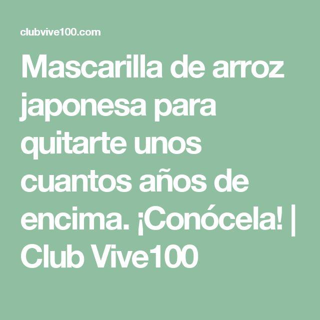 Mascarilla de arroz japonesa para quitarte unos cuantos años de encima. ¡Conócela! | Club Vive100