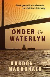 """ONDER DIE WATERLYN deur GORDON MACDONALD. Beskikbaar by Faith4U Boek- en Geskenkwinkel, Secunda, email """"faith4u@kruik.co.za"""