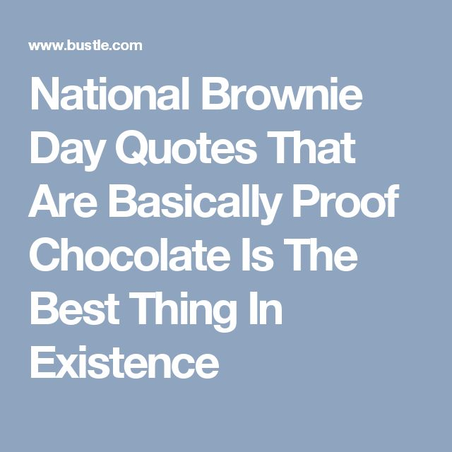 National Brownie Day Quotes That Are Basically Proof Chocolate Is The Best Thing In Existence