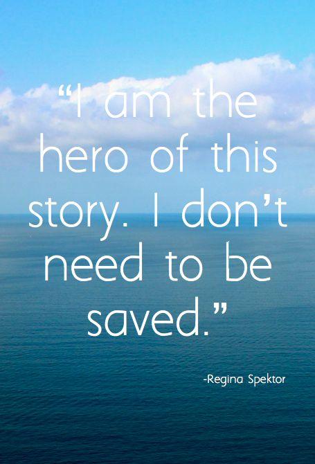 """I am the hero of this story. I don't need to be. """