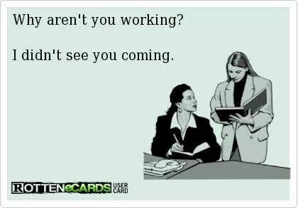 Why aren't you working? I didn't see you coming. #workmatters #office #humor