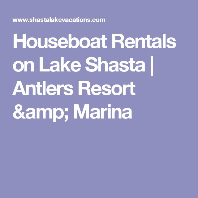Houseboat Rentals on Lake Shasta | Antlers Resort & Marina