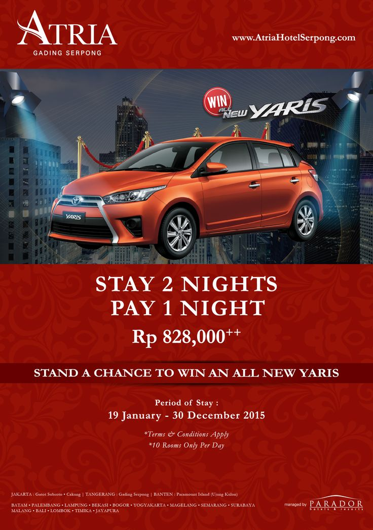 STAY 2 NIGHTS PAY 1 NIGHT Stay 2 nights and stand a chance to win an All New Yaris only Rp 828,000++ period of stay from 19 January - 30 December 2015.