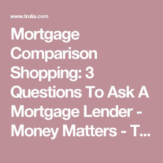 Mortgage Comparison Shopping: 3 Questions To Ask A Mortgage Lender - Money Matters - Trulia Blog