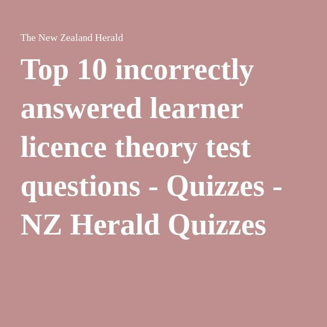 Top 10 incorrectly answered learner licence theory test questions - Quizzes - NZ Herald Quizzes