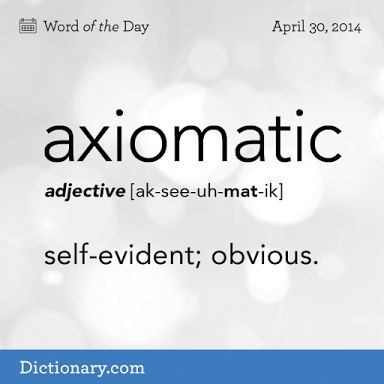"""Of axioms, or of the starting point of logic that is so self-evident it doesn't have to be argued. In a sentence: """"Thank you for enlightening us, Captain Axiomatic!"""""""