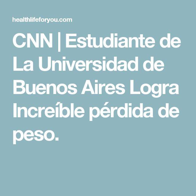 CNN | Estudiante de La Universidad de Buenos Aires Logra Increíble pérdida de peso.